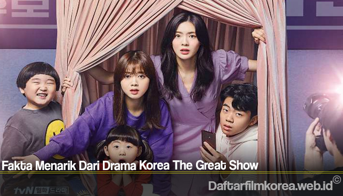 Fakta Menarik Dari Drama Korea The Great Show